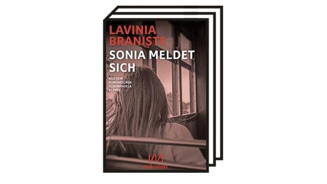 """Lavinia Branişte: """"Sonia meldet sich"""": Lavinia Branişte: Sonia meldet sich. Roman. Aus dem Rumänischen von Manuela Klenke. Mikrotext, Berlin 2021. 280 Seiten, 19,99 Euro."""
