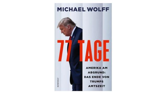 Bücher des Monats: Michael Wolff, 77 Tage. Amerika am Abgrund: Das Ende von Trumps Amtszeit. Rowohlt, Hamburg. 416 Seiten, 24 Euro.