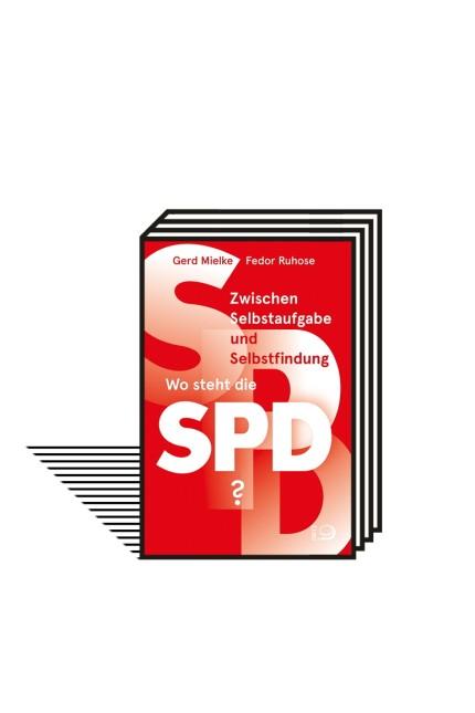 Sozialdemokratie in der Krise: Gerd Mielke, Fedor Ruhose: Zwischen Selbstaufgabe und Selbstfindung, Wo steht die SPD? Verlag J.H.W, Dietz Nachf., Bonn 2021, 148 Seiten, 18 Euro.