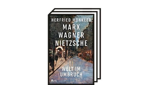 Bücher des Monats: Herfried Münkler: Marx, Wagner, Nietzsche. Welt im Umbruch. Rowohlt Berlin, Berlin 2021. 720 Seiten, 34 Euro.
