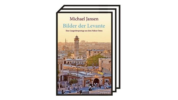 Levante: Michael Jansen: Bilder der Levante. Eine Langzeitreportage aus dem Nahen Osten. Aus dem Englischen von Sabine Wolf. Rotpunktverlag, Zürich 2021. 356 Seiten, 25 Euro.