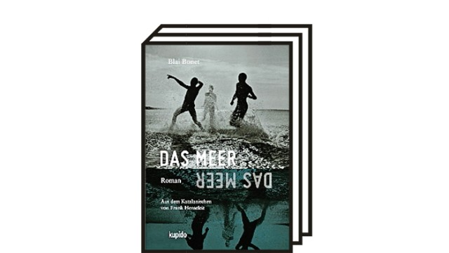 """""""Das Meer"""" von Blai Bonet: Blai Bonet: Das Meer. Aus dem Katalanischen von Frank Henseleit. Kupido, Köln 2021. 280 Seiten, 27,80 Euro."""