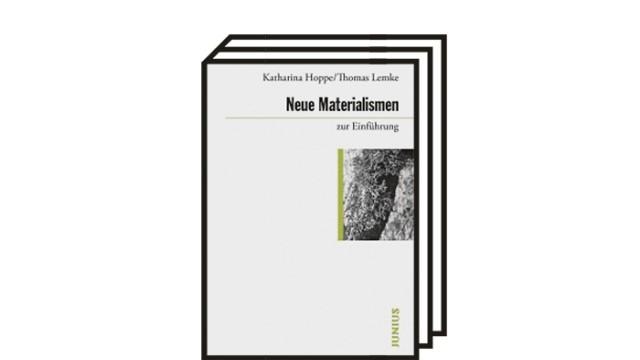 """Über den """"Neuen Materialismus"""": Katharina Hoppe, Thomas Lemke: Neue Materialismen zur Einführung. Junius, Hamburg 2021. 200 Seiten, 14,90 Euro."""