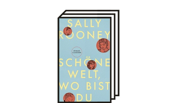 """Sally Rooney: """"Schöne Welt, wo bist du"""": Sally Rooney: Schöne Welt, wo bist du. Roman. Aus dem Englischen von Zoë Beck. Claassen, Berlin 2021. 352 Seiten, 20 Euro."""