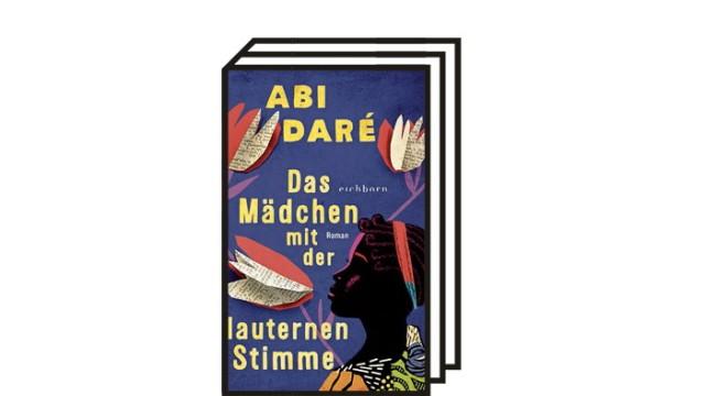 """Abi Daré: """"Das Mädchen mit der lauternen Stimme"""": Abi Daré: Das Mädchen mit der lauternen Stimme. Roman. Aus dem Englischen von Simone Jakob. Eichborn, Frankfurt am Main, 2021. 368 Seiten, 22 Euro."""