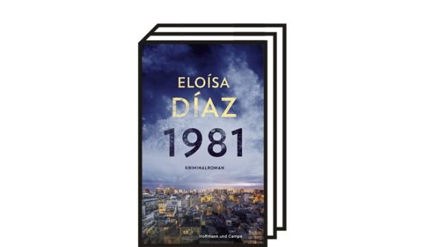 Krimikolumne: Eloísa Díaz: 1981. Aus dem Englischen von Mayela Gerhardt. Hoffmann und Campe, Hamburg 2021. 320 Seiten, 23 Euro.