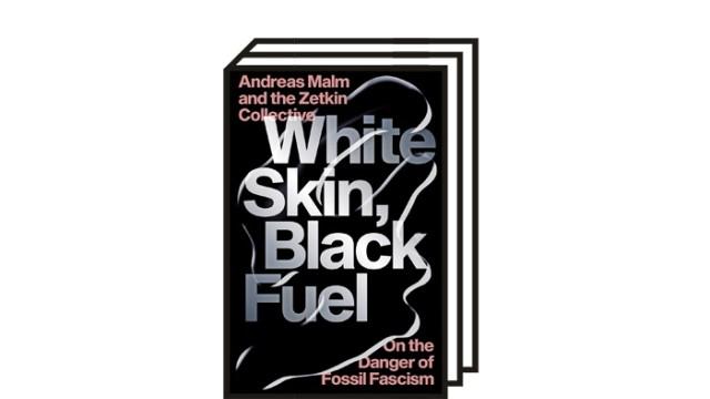 Radikaler Klimaprotest: Andreas Malm, The Zetkin Collective: White Skin, Black Fuel. On the Danger of Fossil Fascism. Verso Books, London 2021. 576 Seiten, 20 Euro.