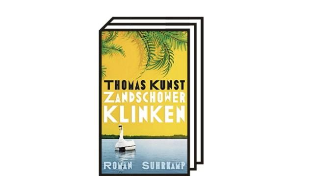 "Thomas Kunsts Roman ""Zandschower Klinken"": Thomas Kunst: Zandschower Klinken. Roman. Suhrkamp, Berlin 2021, 254 Seiten, 22 Euro."
