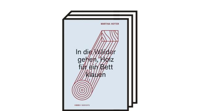 """Martina Hefter: """"In die Wälder gehen, Holz für ein Bett klauen"""": Martina Hefter: In die Wälder gehen, Holz für ein Bett klauen. Kookbooks, Berlin 2020. 96 Seiten, 19,90 Euro."""