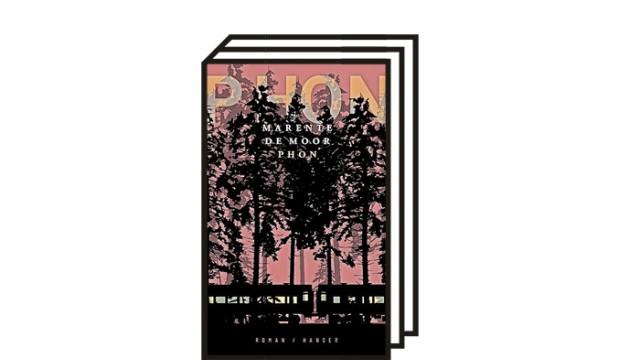"""Marente de Moor: """"Phon"""": Marente de Moor: Phon. Roman. Aus dem Niederländischen von Bettina Bach. Hanser, München 2021. 336 Seiten, 23 Euro."""